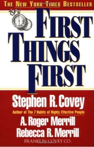 First Things First, by Stephen Covey